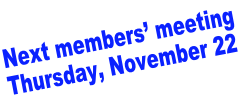 Next members' meeting  Thursday, November 22